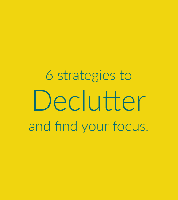 {de} Clutter – 6 strategies to find your focus